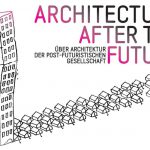Ausstellung: Architecture After the Future