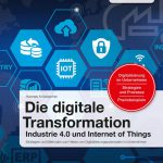 Buchtipp: Die digitale Transformation (IoT, Industrie 4.0)